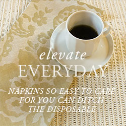 Napkins so easy to care for you can ditch the disposable!